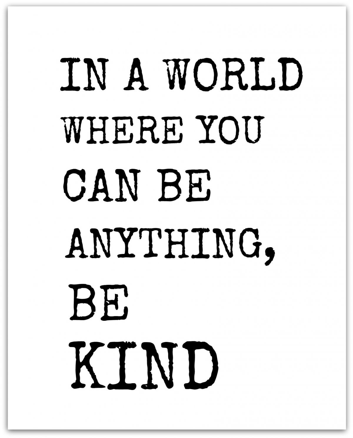 """""""in a world where you can be anything, be kind"""""""